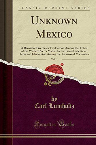 Unknown Mexico Vol. 1, Carl Lumholtz