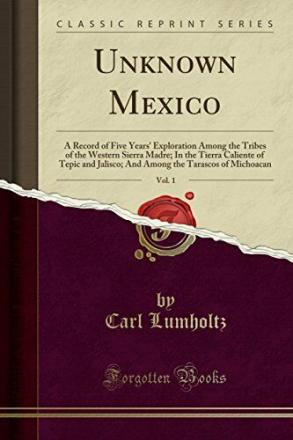 Unknown Mexico Vol. 1, Carl Lumholtz